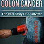 How I defeated colon cancer: The real story of a survivor